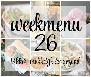 Lekker, makkelijk en gezond weekmenu – week 26