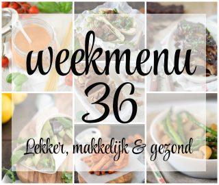 Lekker, makkelijk en gezond weekmenu – week 36